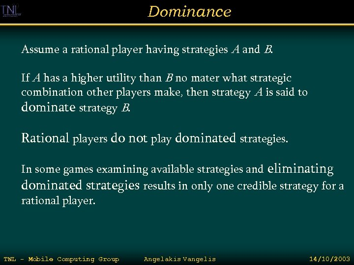 Dominance Assume a rational player having strategies A and B. If A has a