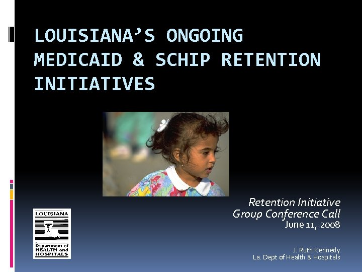 LOUISIANA'S ONGOING MEDICAID & SCHIP RETENTION INITIATIVES Retention Initiative Group Conference Call June 11,