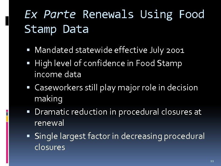 Ex Parte Renewals Using Food Stamp Data Mandated statewide effective July 2001 High level