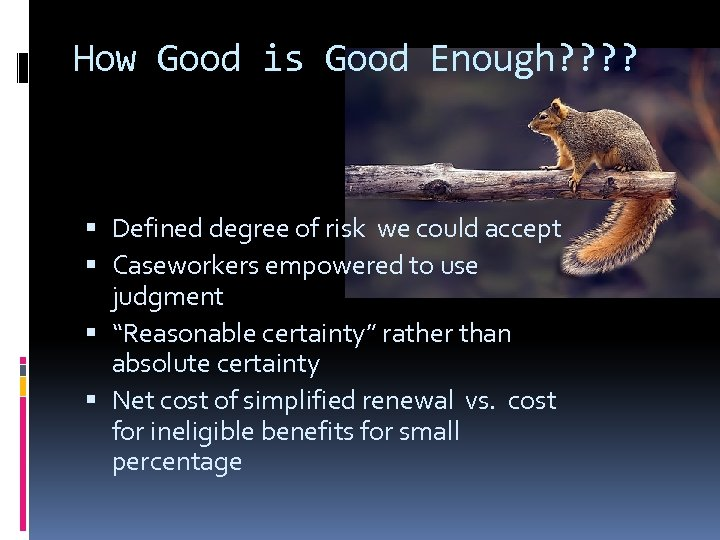 How Good is Good Enough? ? Defined degree of risk we could accept Caseworkers