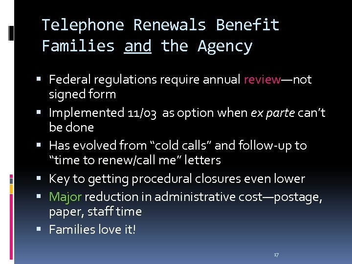 Telephone Renewals Benefit Families and the Agency Federal regulations require annual review—not signed form
