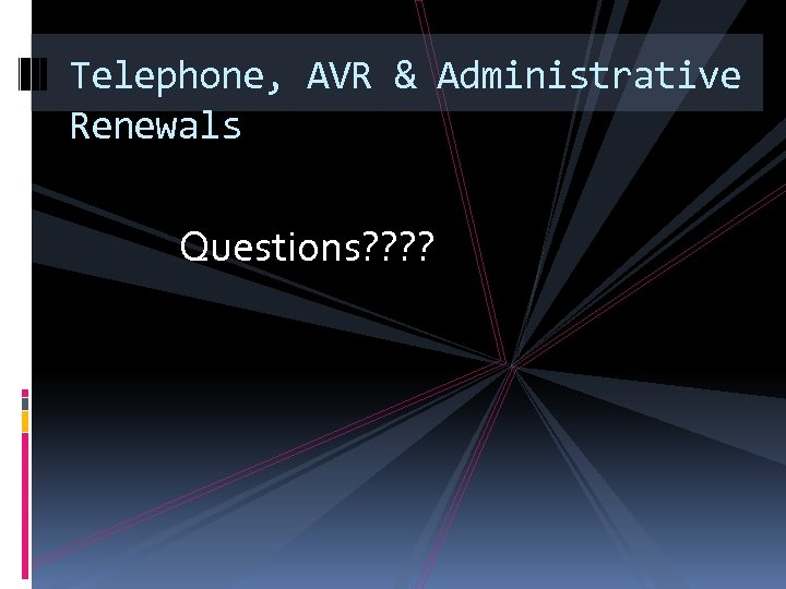 Telephone, AVR & Administrative Renewals Questions? ?