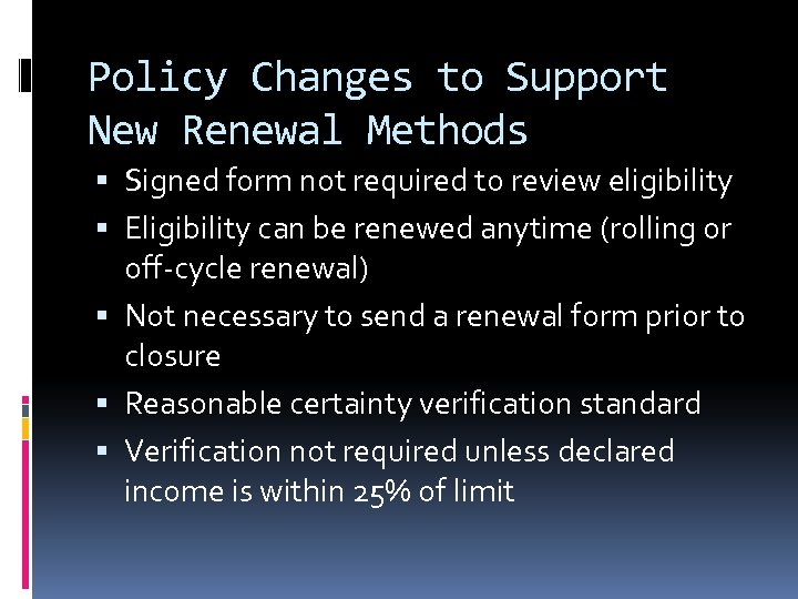 Policy Changes to Support New Renewal Methods Signed form not required to review eligibility