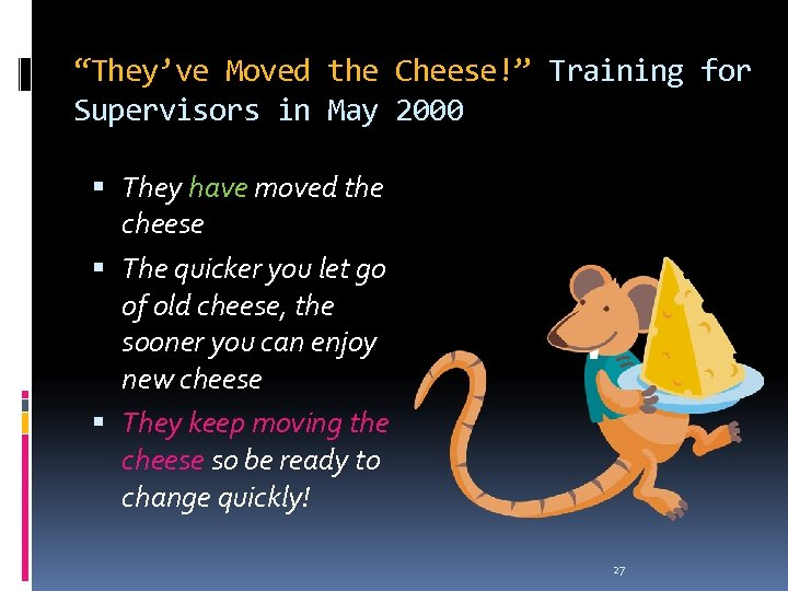 """""""They've Moved the Cheese!"""" Training for Supervisors in May 2000 They have moved the"""