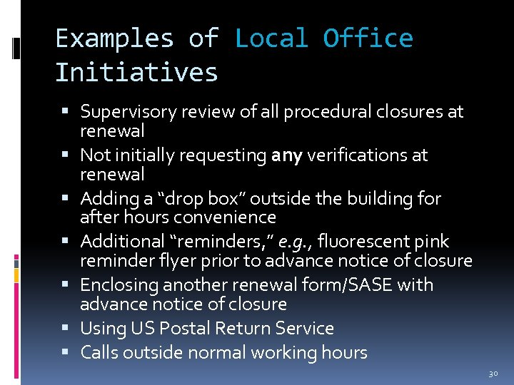Examples of Local Office Initiatives Supervisory review of all procedural closures at renewal Not