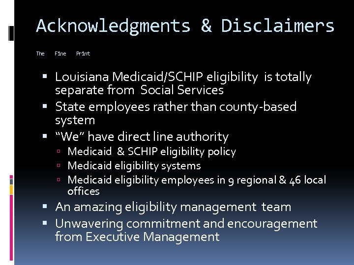 Acknowledgments & Disclaimers The Fine Print Louisiana Medicaid/SCHIP eligibility is totally separate from Social
