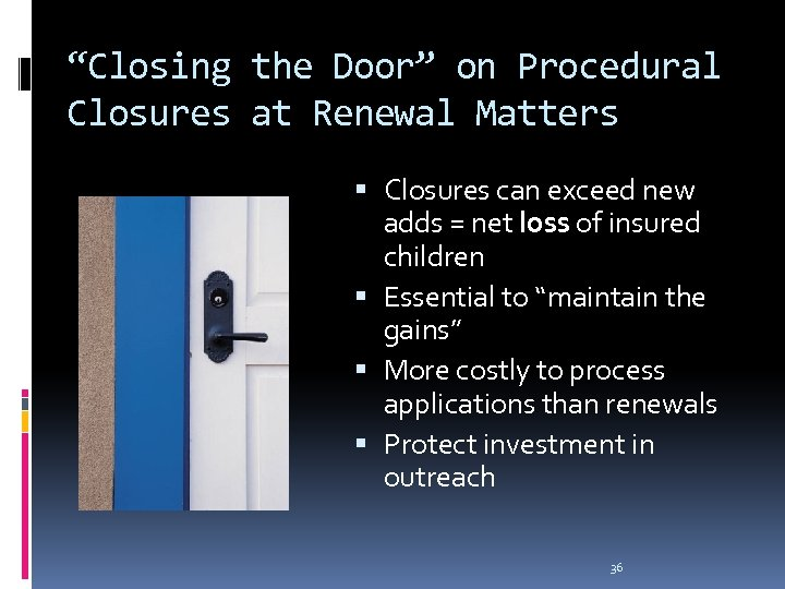 """""""Closing the Door"""" on Procedural Closures at Renewal Matters Closures can exceed new adds"""