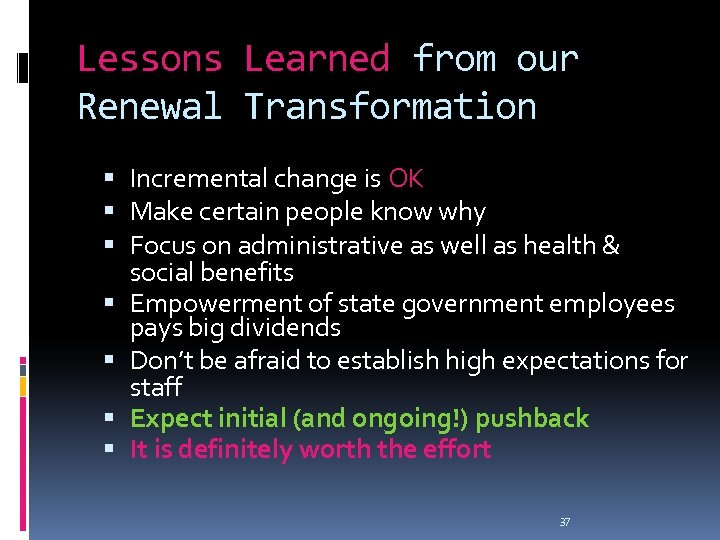 Lessons Learned from our Renewal Transformation Incremental change is OK Make certain people know