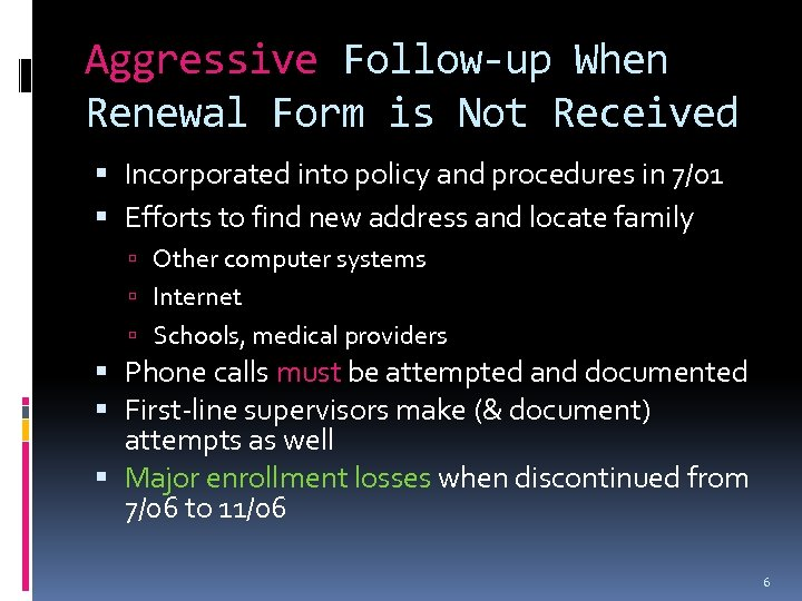 Aggressive Follow-up When Renewal Form is Not Received Incorporated into policy and procedures in