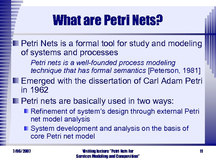 What are Petri Nets? Petri Nets is a formal tool for study and modeling