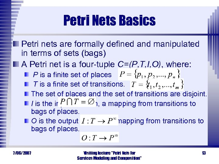 Petri Nets Basics Petri nets are formally defined and manipulated in terms of sets