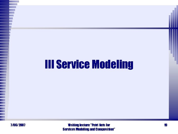 III Service Modeling 7/06/2007 Visiting lecture
