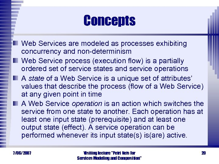 Concepts Web Services are modeled as processes exhibiting concurrency and non-determinism Web Service process