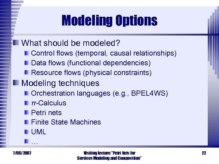 Modeling Options What should be modeled? Control flows (temporal, causal relationships) Data flows (functional