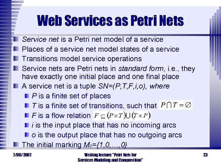 Web Services as Petri Nets Service net is a Petri net model of a