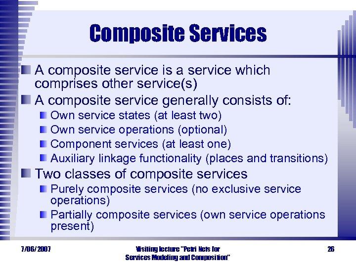 Composite Services A composite service is a service which comprises other service(s) A composite