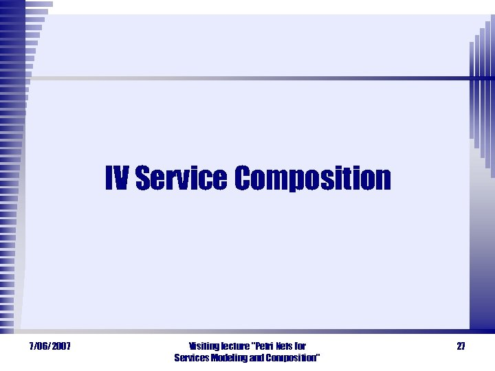 IV Service Composition 7/06/2007 Visiting lecture