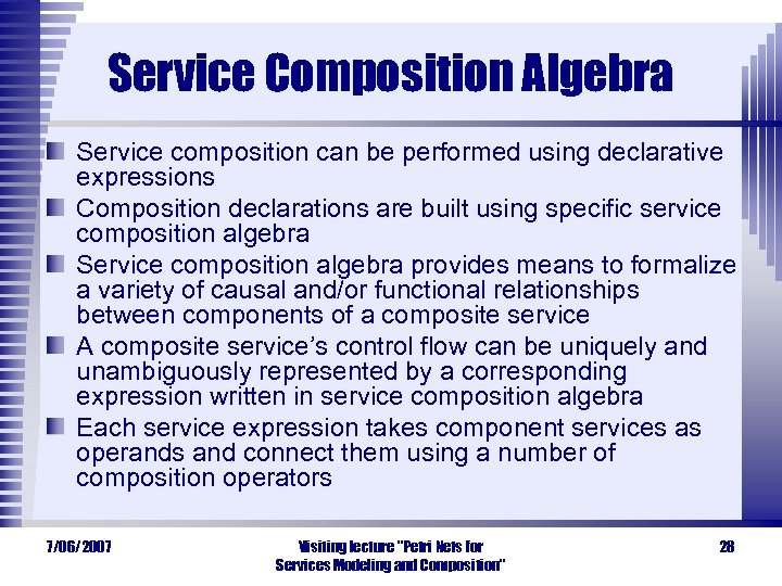 Service Composition Algebra Service composition can be performed using declarative expressions Composition declarations are