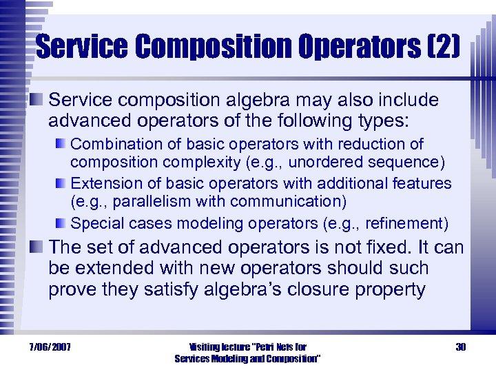 Service Composition Operators (2) Service composition algebra may also include advanced operators of the