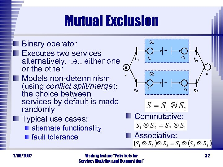Mutual Exclusion Binary operator Executes two services alternatively, i. e. , either one or