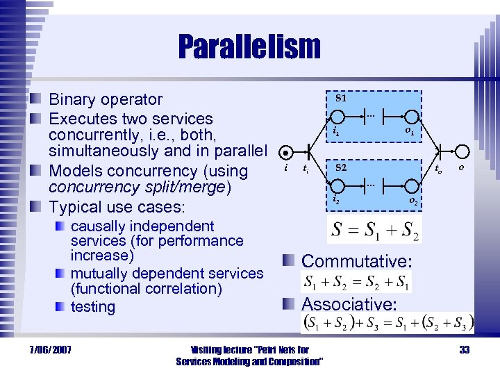 Parallelism Binary operator Executes two services concurrently, i. e. , both, simultaneously and in