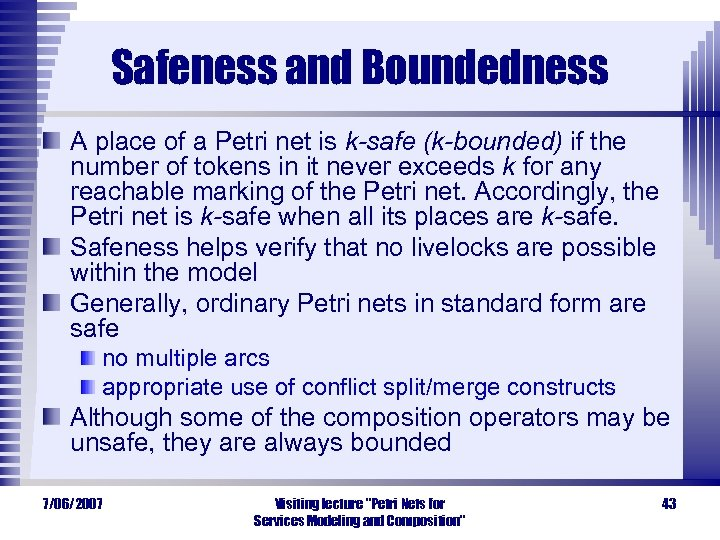 Safeness and Boundedness A place of a Petri net is k-safe (k-bounded) if the