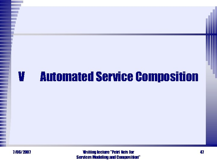 V 7/06/2007 Automated Service Composition Visiting lecture