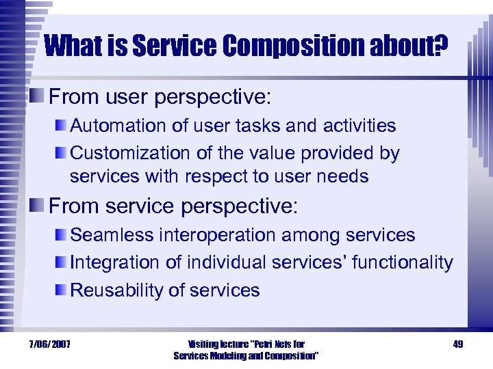 What is Service Composition about? From user perspective: Automation of user tasks and activities