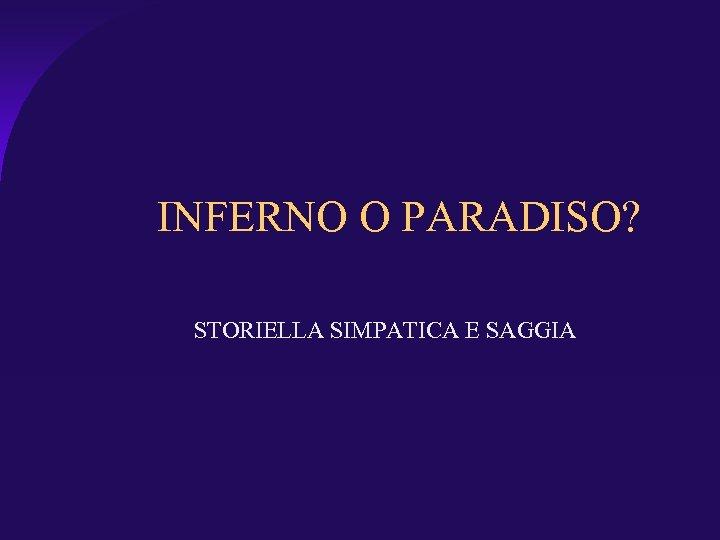 INFERNO O PARADISO? STORIELLA SIMPATICA E SAGGIA