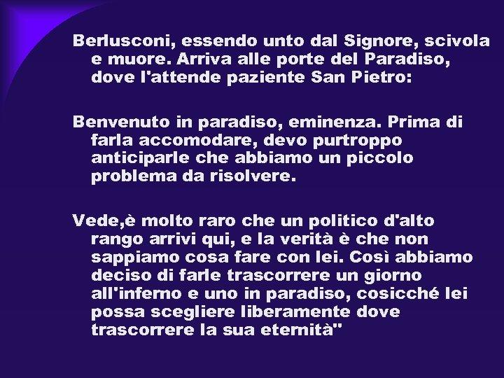 Berlusconi, essendo unto dal Signore, scivola e muore. Arriva alle porte del Paradiso, dove