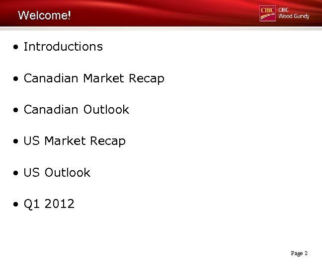 Welcome! • Introductions • Canadian Market Recap • Canadian Outlook • US Market Recap