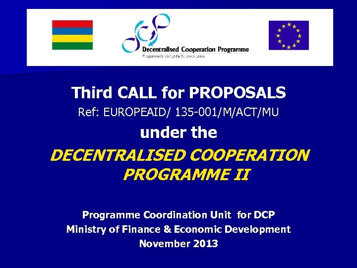 Third CALL for PROPOSALS Ref: EUROPEAID/ 135 -001/M/ACT/MU under the DECENTRALISED COOPERATION PROGRAMME II