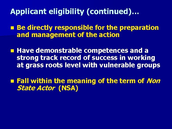 Applicant eligibility (continued)… n Be directly responsible for the preparation and management of the