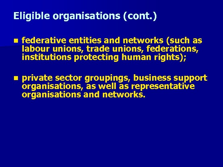 Eligible organisations (cont. ) n federative entities and networks (such as labour unions, trade