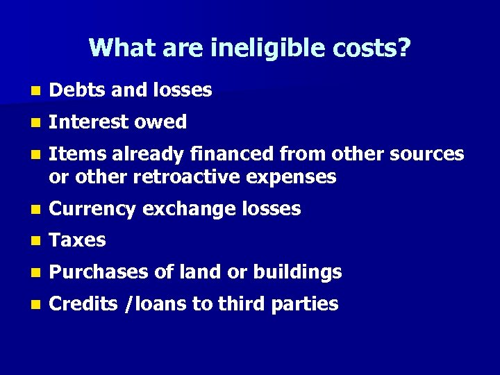 What are ineligible costs? n Debts and losses n Interest owed n Items already