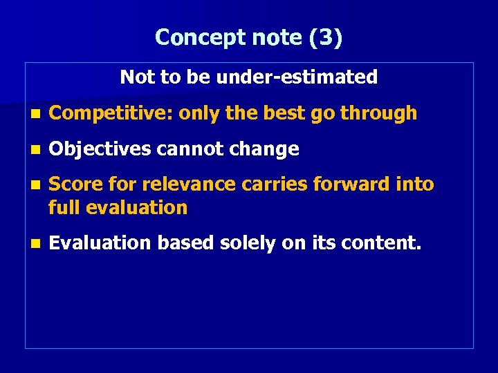 Concept note (3) Not to be under-estimated n Competitive: only the best go through
