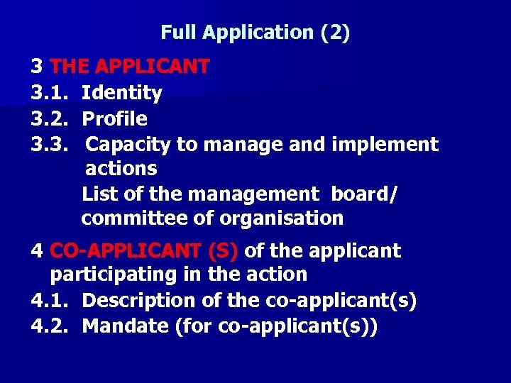 Full Application (2) 3 THE APPLICANT 3. 1. Identity 3. 2. Profile 3. 3.