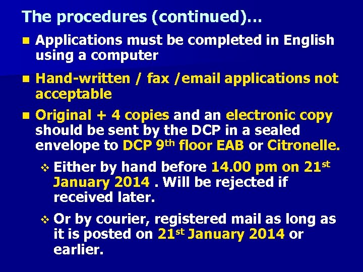 The procedures (continued)… n Applications must be completed in English using a computer Hand-written