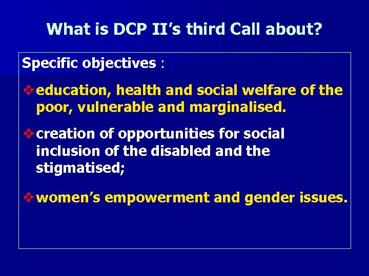 What is DCP II's third Call about? Specific objectives : v education, health and