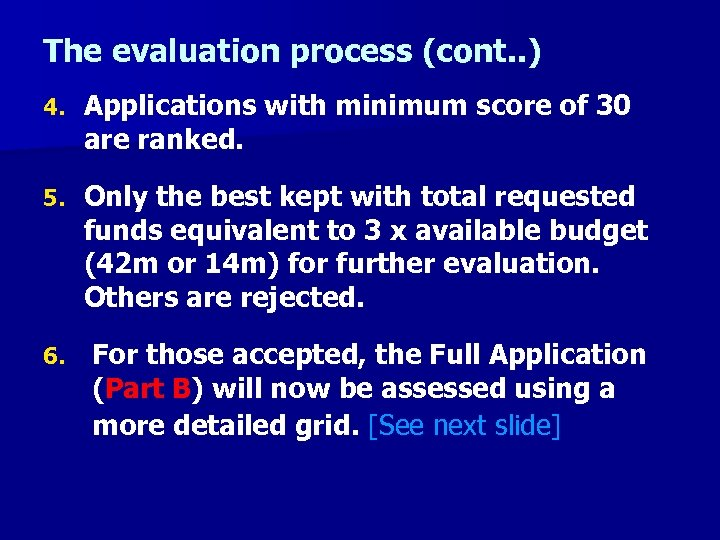 The evaluation process (cont. . ) 4. Applications with minimum score of 30 are