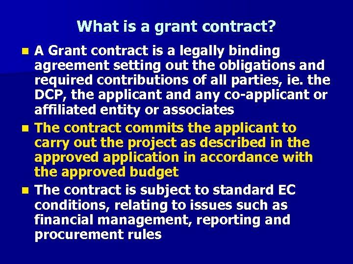What is a grant contract? A Grant contract is a legally binding agreement setting