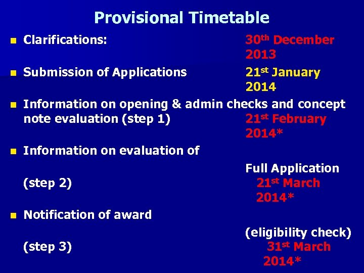 Provisional Timetable n n n Clarifications: 30 th December 2013 Submission of Applications 21