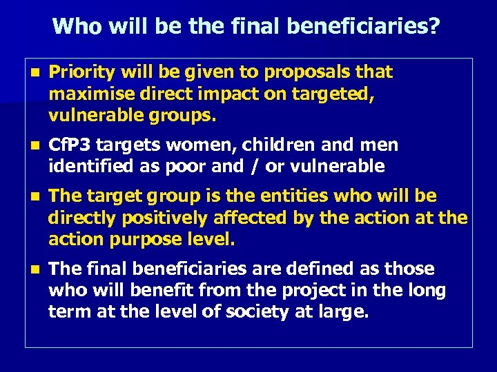 Who will be the final beneficiaries? n Priority will be given to proposals that
