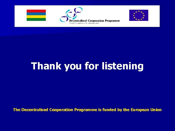 Thank you for listening The Decentralised Cooperation Programme is funded by the European Union