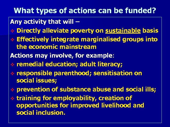 What types of actions can be funded? Any activity that will – v Directly