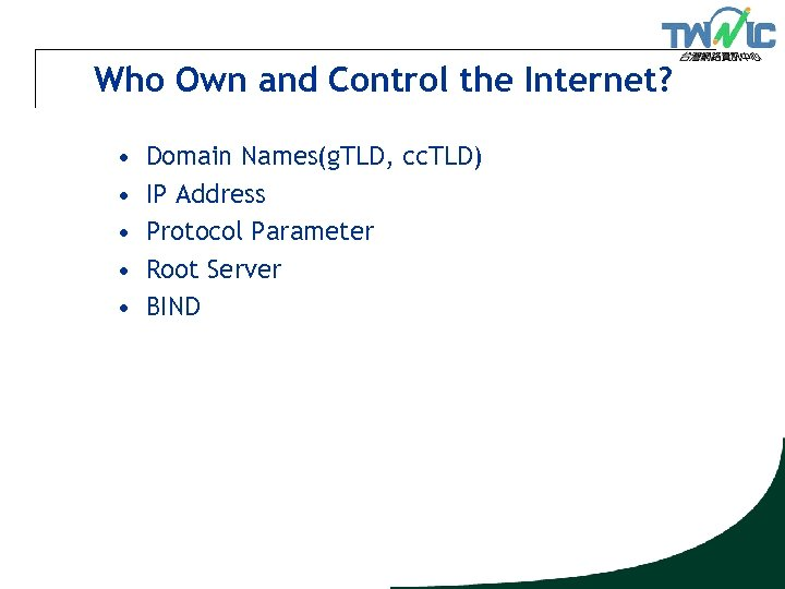 Who Own and Control the Internet? • • • Domain Names(g. TLD, cc. TLD)