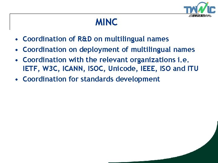 MINC • Coordination of R&D on multilingual names • Coordination on deployment of multilingual