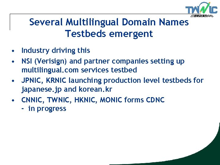 Several Multilingual Domain Names Testbeds emergent • Industry driving this • NSI (Verisign) and