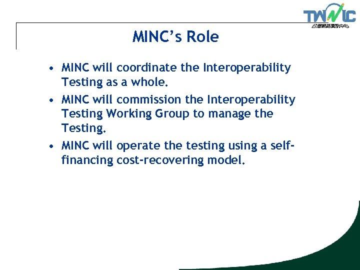 MINC's Role • MINC will coordinate the Interoperability Testing as a whole. • MINC