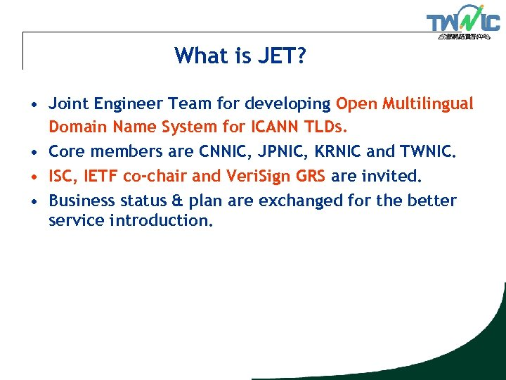 What is JET? • Joint Engineer Team for developing Open Multilingual Domain Name System